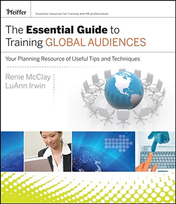 The Essential Guide to Training Global Audiences By Irwin, LuAnn/ Mcclay, Renie
